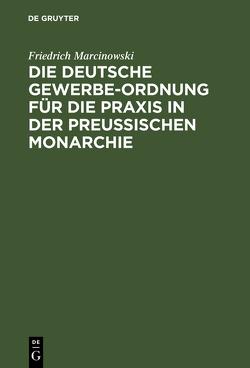 Die deutsche Gewerbe-Ordnung für die Praxis in der preußischen Monarchie von Marcinowski,  Friedrich
