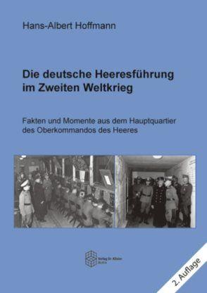 Die deutsche Heeresführung im Zweiten Weltkrieg von Hoffmann,  Hans-Albert