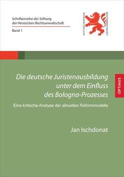 Die deutsche Juristenausbildung unter dem Einfluss des Bologna-Prozesses von Ischdonat,  Jan, Stiftung der Hessischen Rechtsanwaltschaft