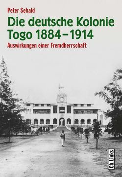 Die deutsche Kolonie Togo 1884–1914 von Sebald,  Peter