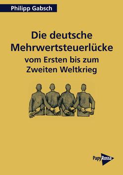 Die deutsche Mehrwertsteuerlücke vom Ersten bis zum Zweiten Weltkrieg von Gabsch,  Philipp