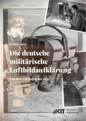Die deutsche militärische Luftbildaufklärung. Von den Anfängen bis 1945 von Vogler,  Philipp