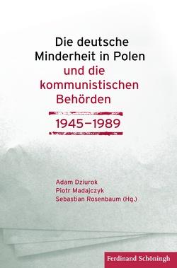 Die deutsche Minderheit in Polen und die kommunistischen Behörden 1945–1989 von Dziurok,  Adam, Madajczyk,  Piotr, Rosenbaum,  Sebastian