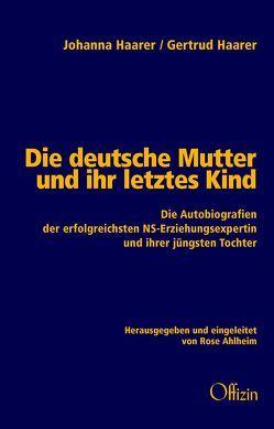 Die deutsche Mutter und ihr letztes Kind von Ahlheim,  Rose, Haarer,  Gertrud, Haarer,  Johanna