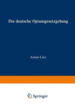 Die Deutsche Opiumgesetzgebung von Linz,  Armin
