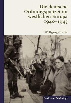 Die deutsche Ordnungspolizei im westlichen Europa 1940-1945 von Curilla,  Wolfgang