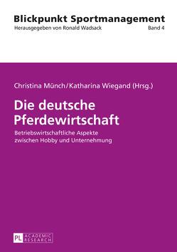 Die deutsche Pferdewirtschaft von Münch,  Christina, Wiegand,  Katharina