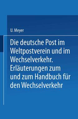 Die deutsche Post im Weltpostverein und im Wechselverkehr von Herzog,  H., Meyer,  U