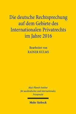 Die deutsche Rechtsprechung auf dem Gebiete des Internationalen Privatrechts im Jahre 2016 von Kulms,  Rainer, Max-Planck-Institut f. Privatrecht