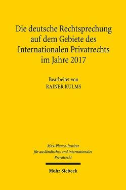 Die deutsche Rechtsprechung auf dem Gebiete des Internationalen Privatrechts im Jahre 2017 von Kulms,  Rainer, Max-Planck-Institut f. Privatrecht