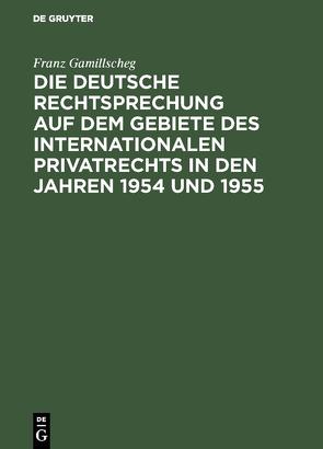 Die deutsche Rechtsprechung auf dem Gebiete des internationalen Privatrechts in den Jahren 1954 und 1955 von Gamillscheg,  Franz