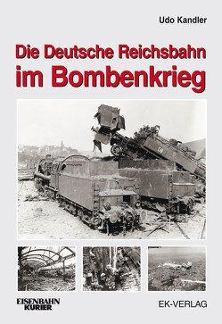 Die Deutsche Reichsbahn im Bombenkrieg von Kandler,  Udo