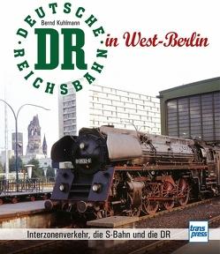 Die Deutsche Reichsbahn in West-Berlin von Kuhlmann,  Bernd