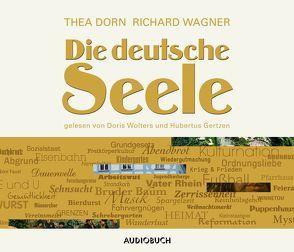 Die deutsche Seele von Dorn,  Thea, Gertzen,  Hubertus, Wagner,  Richard, Wollny,  Julian, Wolters,  Doris