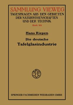 Die deutsche Tafelglasindustrie von Riepen,  Hans