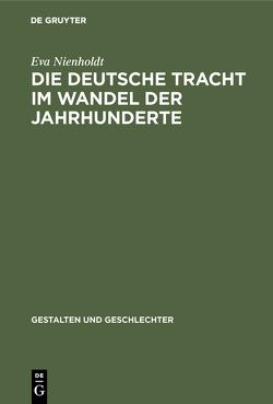 Die deutsche Tracht im Wandel der Jahrhunderte von Nienholdt,  Eva