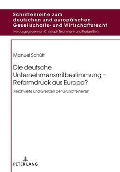 Die deutsche Unternehmensmitbestimmung – Reformdruck aus Europa? von Schütt,  Manuel