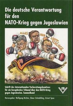Die deutsche Verantwortung für den NATO-Krieg gegen Jugoslawien von Richter,  Wolfgang, Schmähling,  Elmar, Spoo,  Eckart