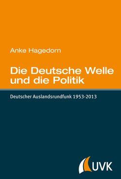 Die Deutsche Welle und die Politik von Hagedorn,  Anke