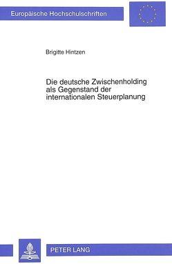 Die deutsche Zwischenholding als Gegenstand der internationalen Steuerplanung von Hintzen,  Brigitte