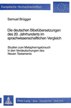 Die deutschen Bibelübersetzungen des 20. Jahrhunderts im sprach- wissenschaftlichen Vergleich von Brügger,  Samuel