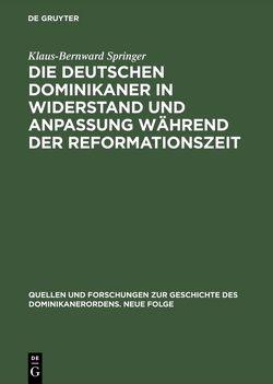 Die deutschen Dominikaner in Widerstand und Anpassung während der Reformationszeit von Springer,  Klaus-Bernward