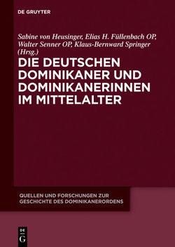 Die deutschen Dominikaner und Dominikanerinnen im Mittelalter von Füllenbach,  Elias H., Heusinger,  Sabine von, Senner,  Walter, Springer,  Klaus-Bernward