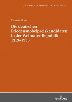 Die deutschen Friedensnobelpreiskandidaten in der Weimarer Republik 1919–1933 von Sirges,  Thomas