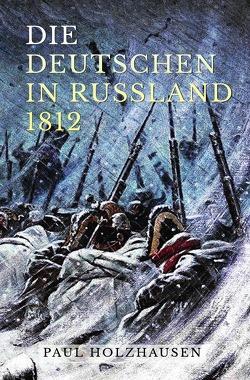 Die Deutschen in Russland 1812 von Holzhausen,  Paul
