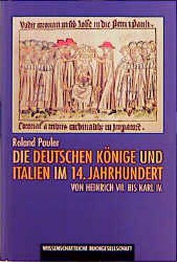Die deutschen Könige und Italien im 14. Jahrhundert von Pauler,  Roland