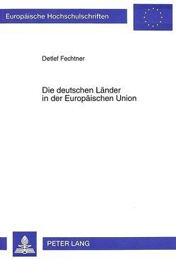 Die deutschen Länder in der Europäischen Union von Fechtner,  Detlef