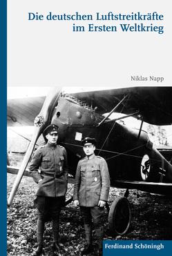 Die deutschen Luftstreitkräfte im Ersten Weltkrieg von Napp,  Niklas