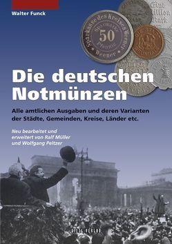 Die deutschen Notmünzen von Funck,  Walter, Müller,  Ralf, Peltzer,  Wolfgang