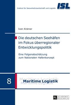 Die deutschen Seehäfen im Fokus überregionaler Entwicklungspolitik von Krämer,  Iven