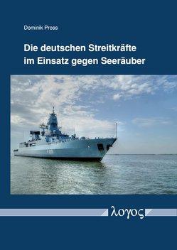 Die deutschen Streitkräfte im Einsatz gegen Seeräuber von Pross,  Dominik