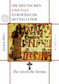 Die Deutschen und das europäische Mittelalter von Ehlers,  Joachim