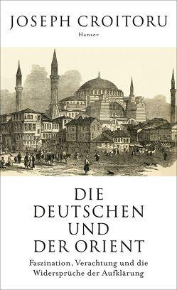 Die Deutschen und der Orient von Croitoru,  Joseph