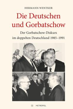Die Deutschen und Gorbatschow von Wentker,  Hermann