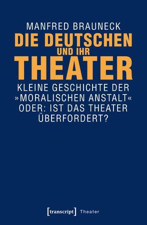 Die Deutschen und ihr Theater von Brauneck,  Manfred