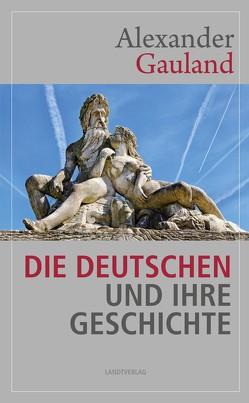Die Deutschen und ihre Geschichte von Alexander,  Gauland