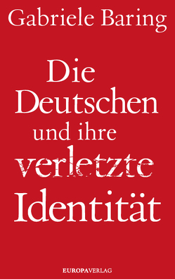 Die Deutschen und ihre verletzte Identität von Baring,  Gabriele