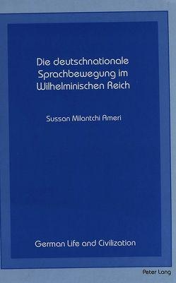 Die deutschnationale Sprachbewegung im Wilhelminischen Reich von Ameri,  Sussan Milantchi