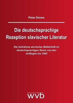 Die deutschsprachige Rezeption slavischer Literatur von Drews,  Peter