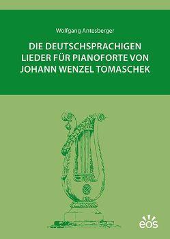 Die deutschsprachigen Lieder für Pianoforte von Johann Wenzel Tomaschek von Antesberger,  Wolfgang