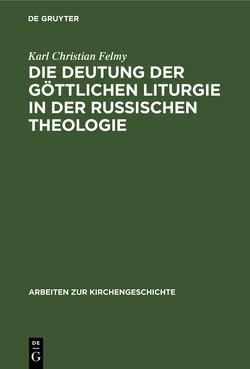 Die Deutung der Göttlichen Liturgie in der russischen Theologie von Felmy,  Karl Christian