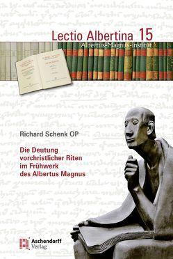 Die Deutung vorchristlicher Riten im Frühwerk des Albertus Magnus von Schenk,  Richard