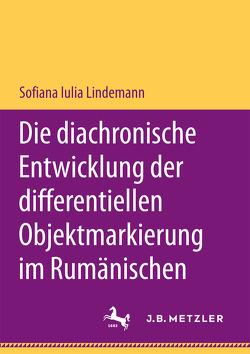 Die diachronische Entwicklung der differentiellen Objektmarkierung im Rumänischen von Lindemann,  Sofiana Iulia