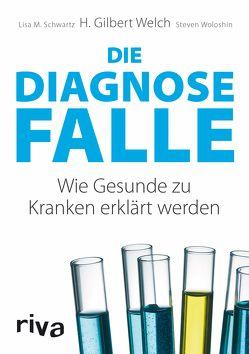 Die Diagnosefalle von Schwartz,  Lisa M., Welch,  H. Gilbert, Woloshin,  Steven