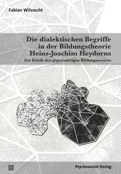 Die dialektischen Begriffe in der Bildungstheorie Heinz-Joachim Heydorns von Wilsrecht, Fabian