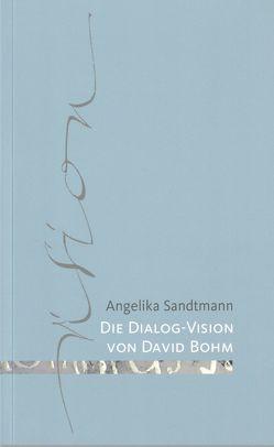 Die Dialog-Vision von David Bohm von Sandtmann,  Angelika